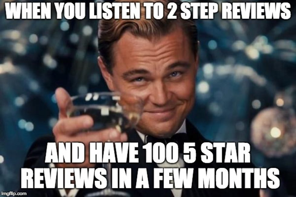 When you listen to 2 Step Reviews and have 100 5 Star Reviews in a few months meme