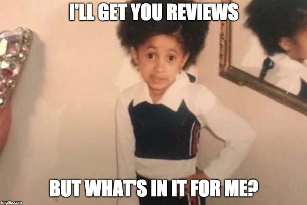 I'll get you reviews but what's in it for me? Cardi B Meme