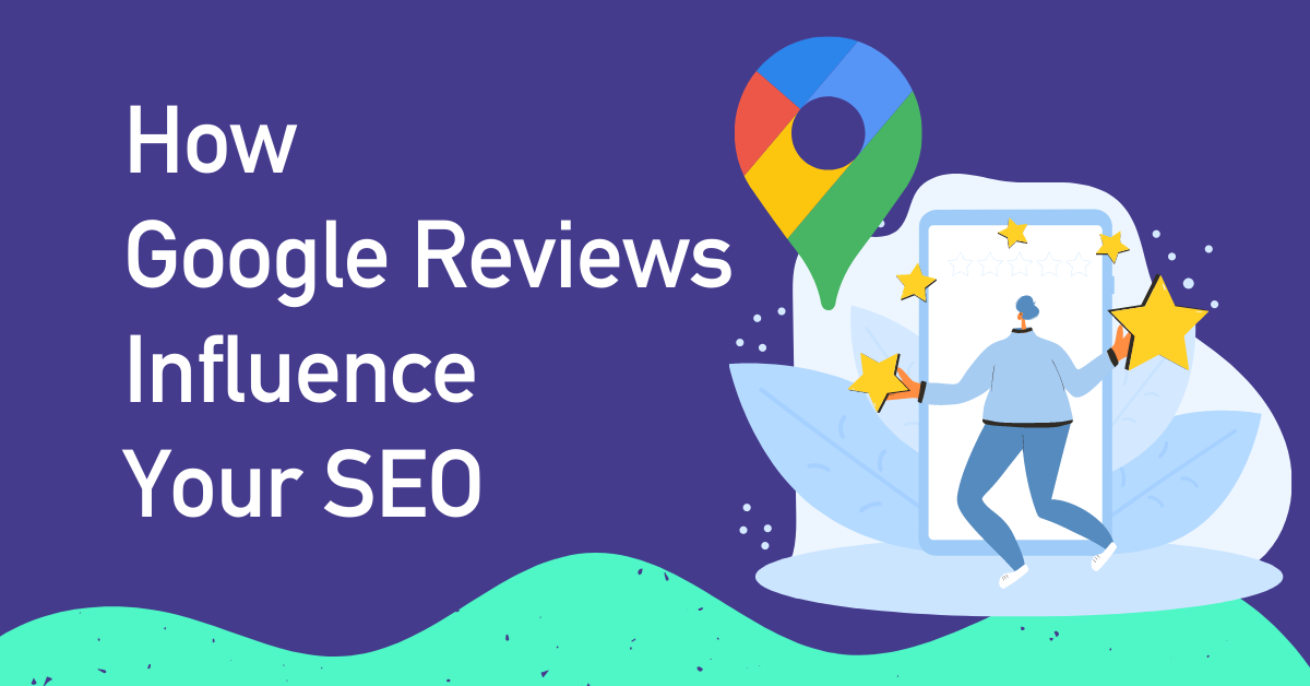 How Google Reviews Influence Your SEO