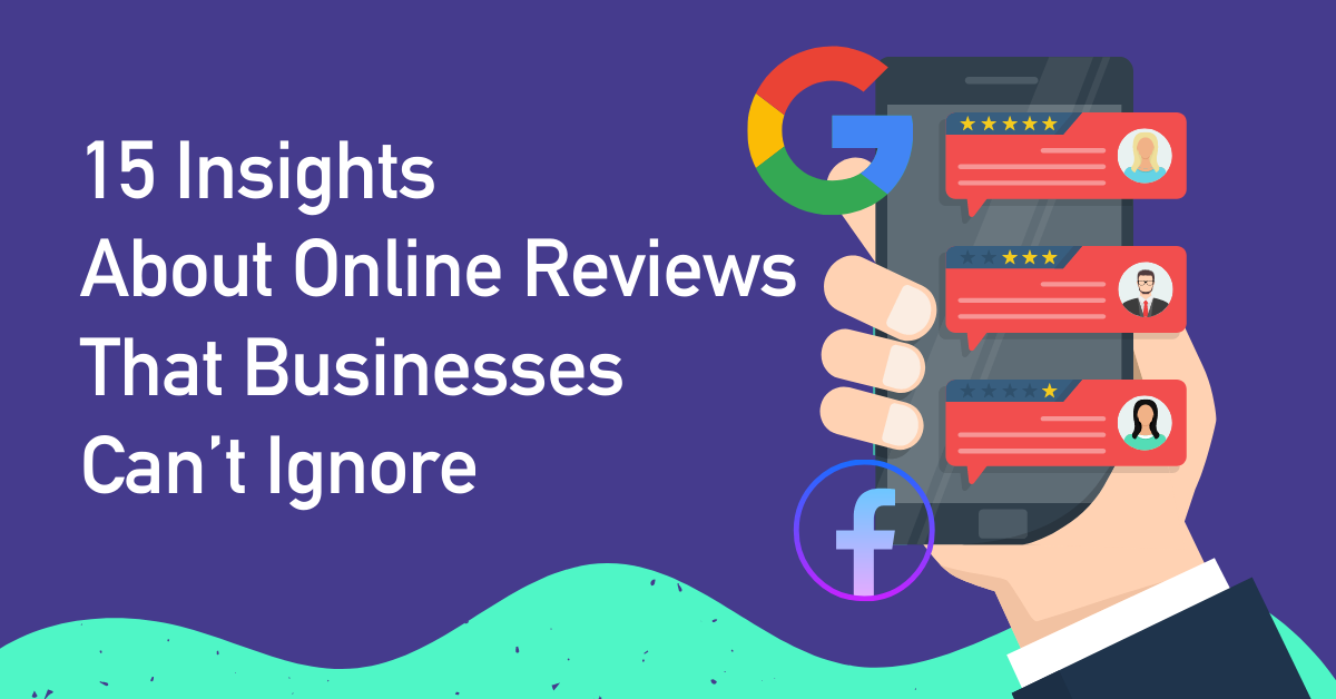 15 Insights About Online Reviews That Businesses Can't Ignore
